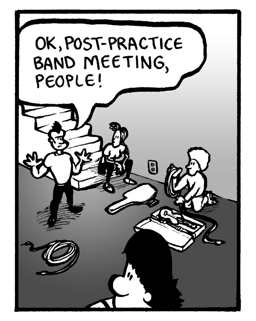 JOHN: OK, post-practice band meeting, people!