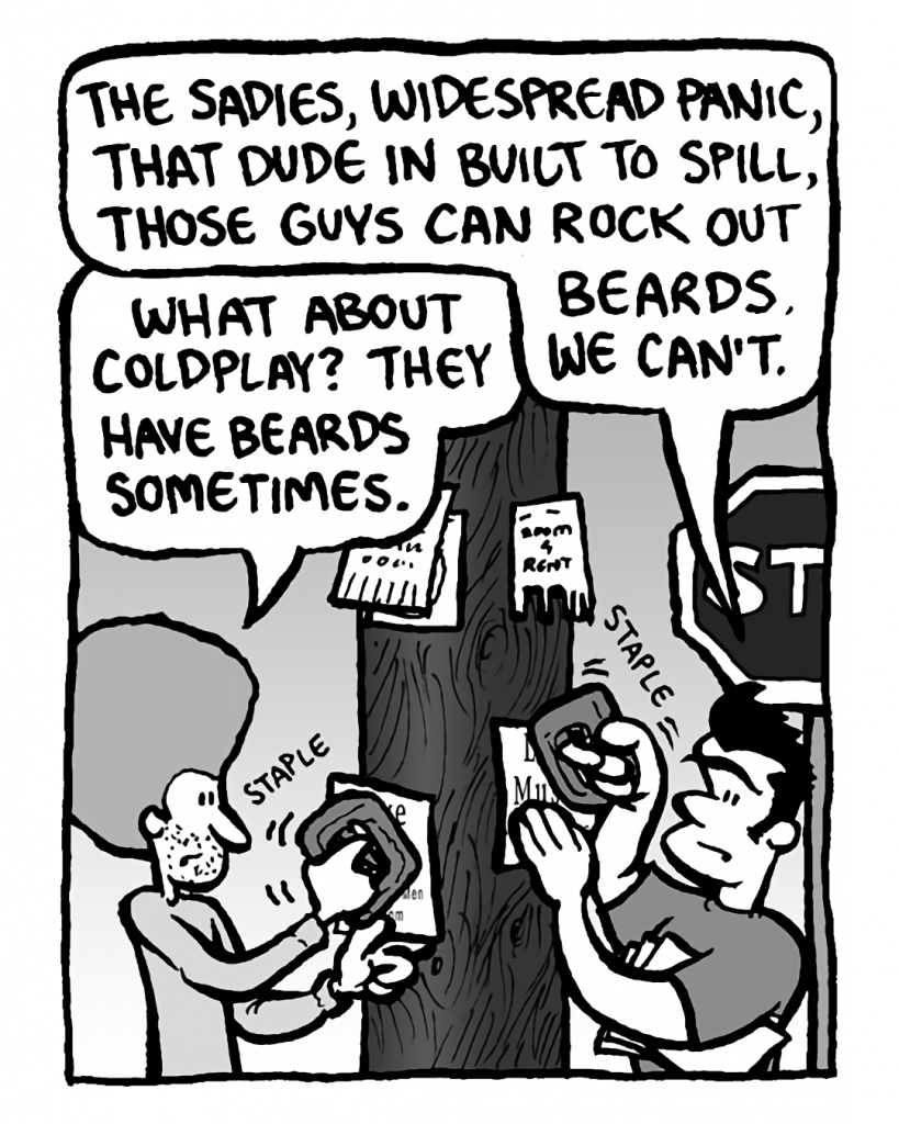 JOHN: The Sadies, Widespread Panic, that dude in Built to Spill, those guys can rock out beards. We can't.
