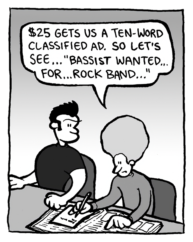 """DAN: $25 gets us a ten-word classified ad. So let's see... """"Bassist Wanted... for... rock band..."""""""