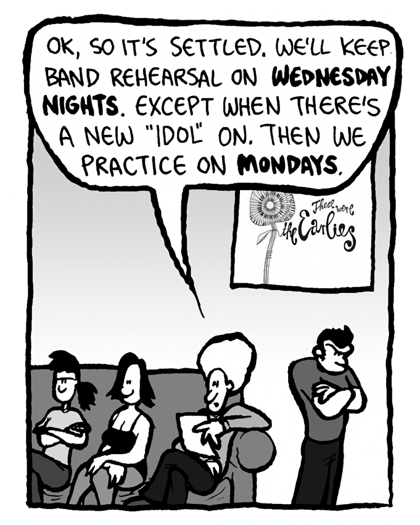 """DAN: OK, so it's settled. We'll keep band rehearsal on Wednesday nights. Except when there's a new """"Lost"""" on. Then we practice on Mondays."""