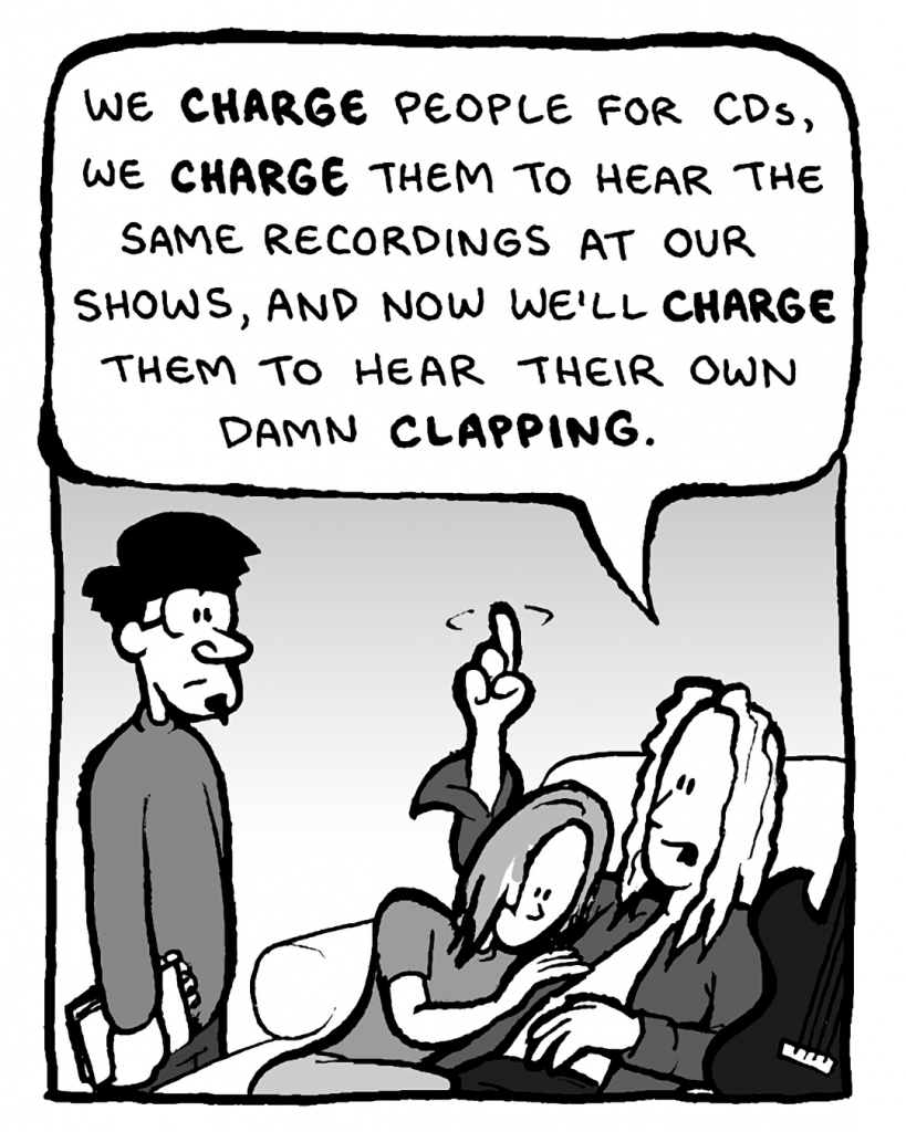 KEVIN EDO: We charge people for CDs, we charge them to hear the same recordings at our shows, and now we'll charge them to hear their own damn clapping.