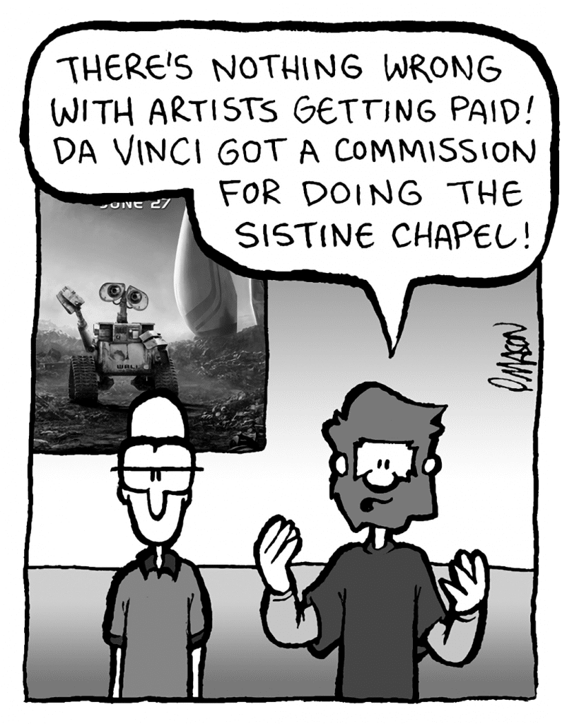 GREG: There's nothing wrong with artists getting paid! Da Vinci got a commission for doing the Sistine Chapel!