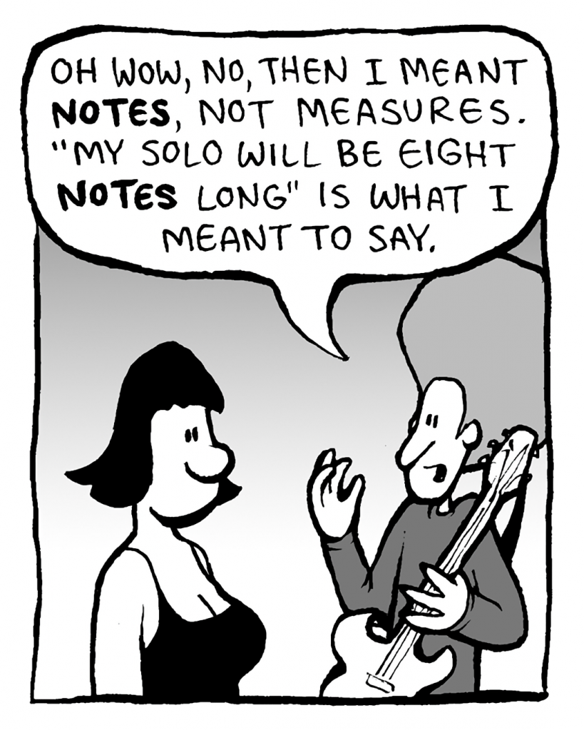 """DAN: Oh wow, no, then I meant NOTES, not measures. """"My solo will be 8 NOTES long"""" is what I meant to say."""