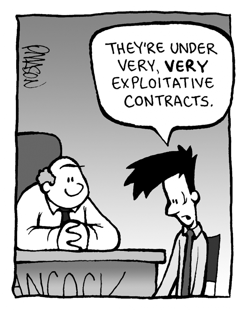 JOEL: They're under very, VERY exploitative contracts.