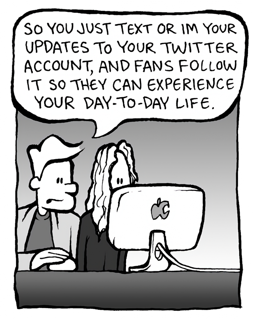 TONY THE AGENT: So you just text or IM your updates to your Twitter account, and fans follow it so they can experience your day-to-day life.