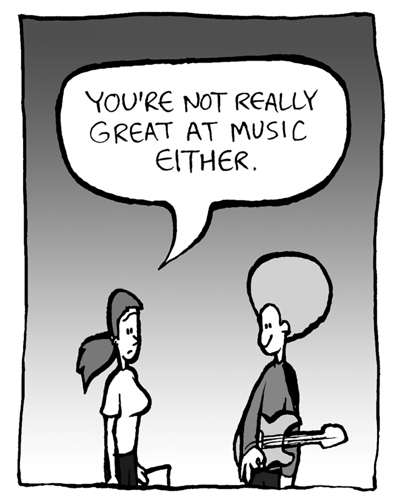 RONI: You're not really great at music either.