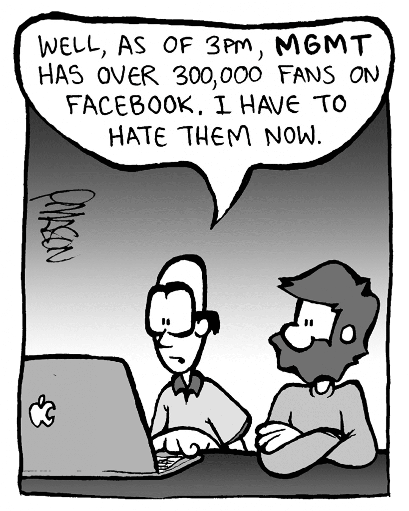 BRETT: Well, as of 3pm, MGMT has over 300,000 fans on Facebook. I have to hate them now.