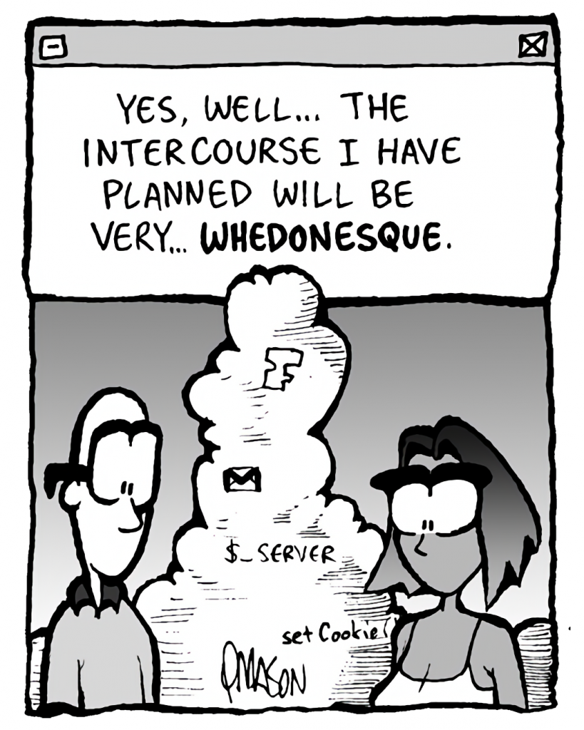 THE CLOUD: Yes, welll... the intercourse I have planned will be very... WHEDONESQUE.