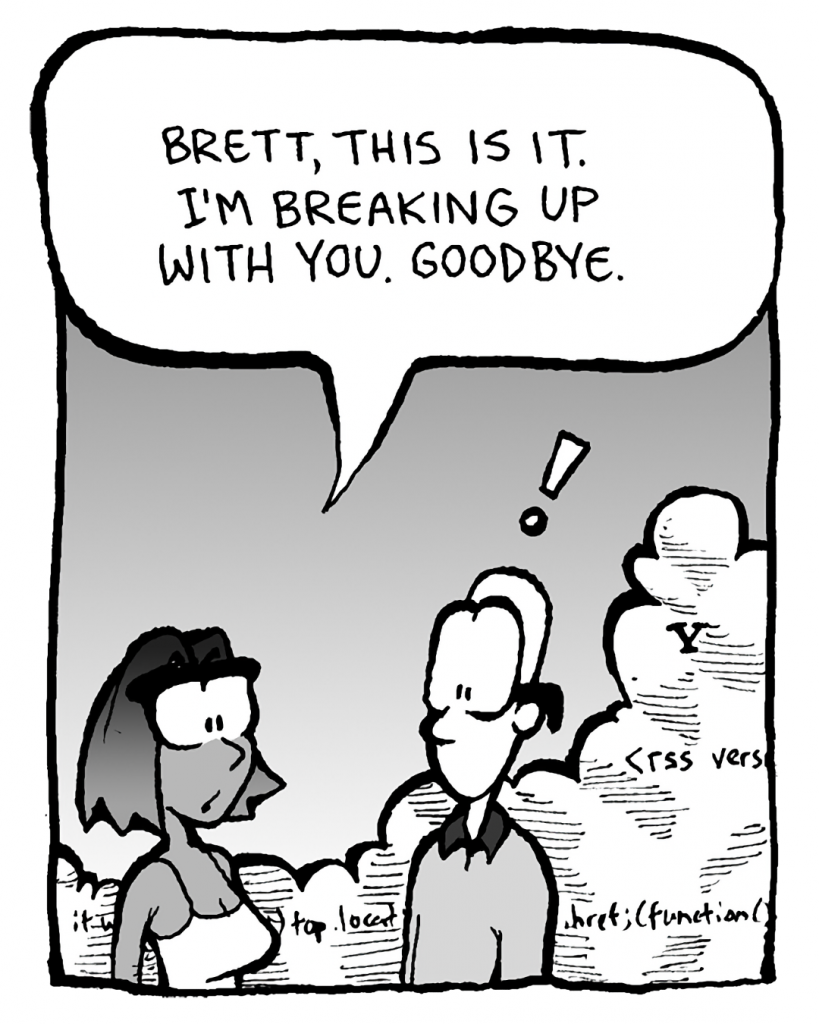 SMITA: Brett, this is it. I'm breaking up with you. Goodbye.