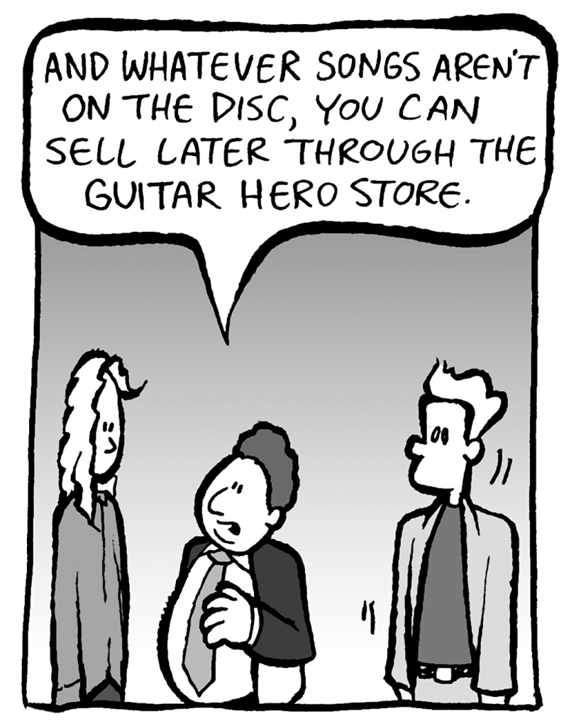 BOBBY KOTICK: And whatever songs aren't on the disc, you can sell later through the Guitar Hero store.
