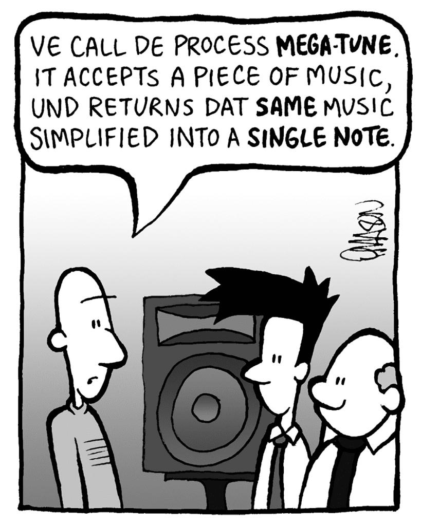 KURT: Ve call de process Mega-Tune. It accepts a piece of music, und returns dat piece of music simplified to a single note.