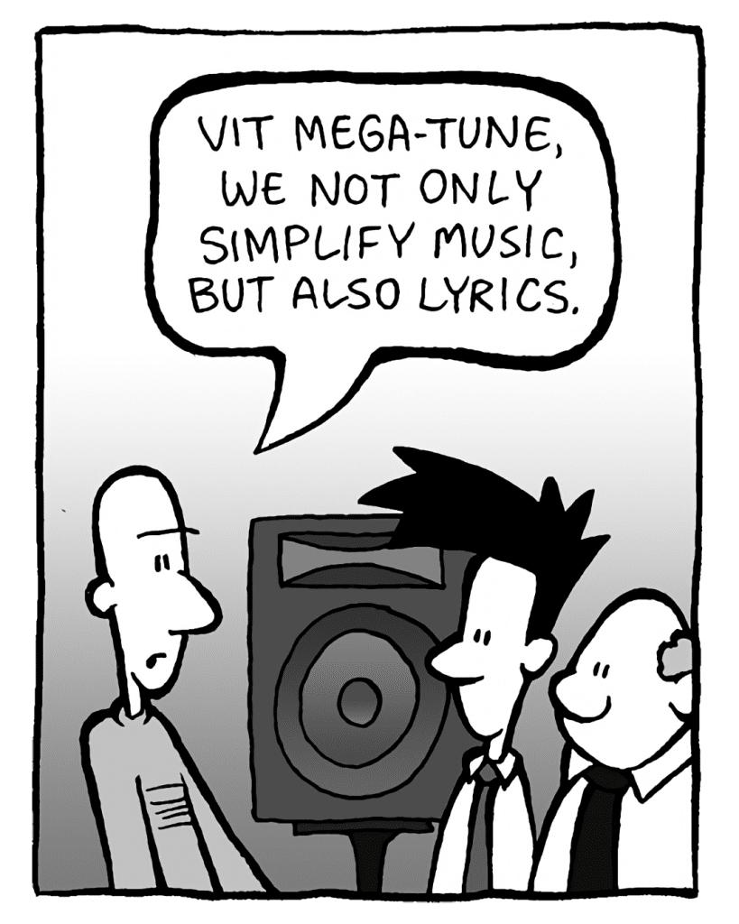 KURT: Vit Mega-Tune, we not only simplify music, but also lyrics.
