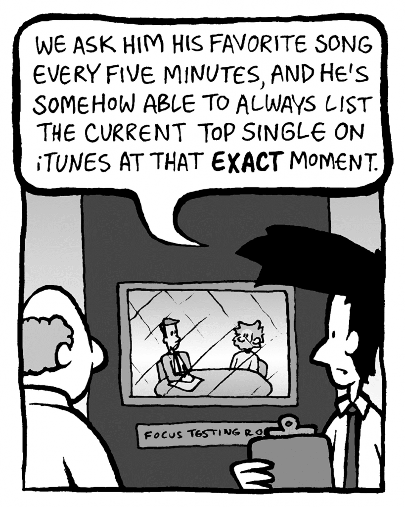 JOEL: We ask him his favorite song every five minutes, and he's somehow able to always list the current top single on iTunes at that EXACT moment.