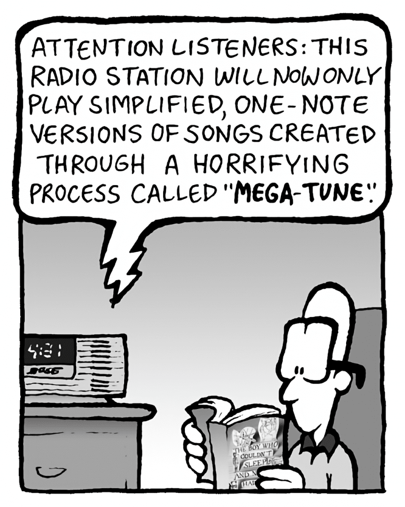"""BARRY: Attention listeners: this radio station will now only play simplified, one-note versions of songs created through a horrifying process called """"MEGA-TUNE""""."""