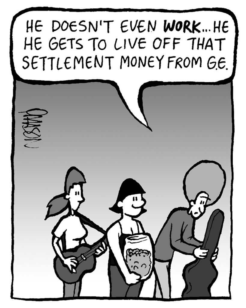 DAN: He doesn't even WORK... He gets to live off that settlement money from G.E.
