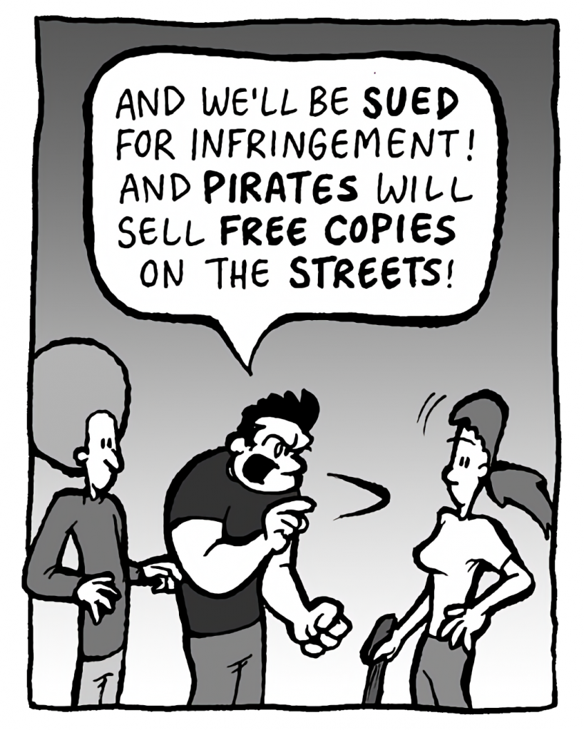 JOHN: And we'll be SUED for infringement! And PIRATES will sell FREE COPIES on the STREETS!