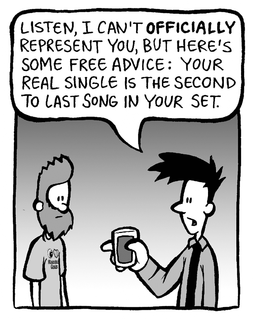 JOEL: Listen, I can't OFFICIALLY represent you, but here's some free advice: the real single is the second to last song in your set.