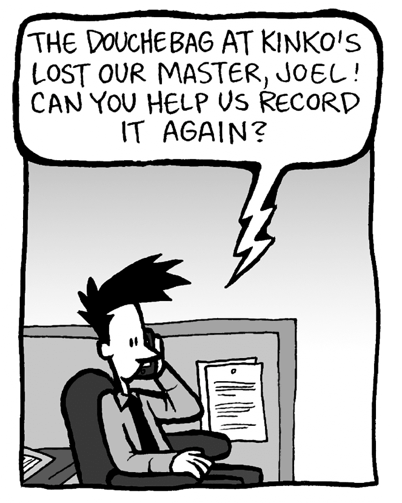 JAMES: The douchebag at Kinko's lost our master, Joel! Can you help us record it again?